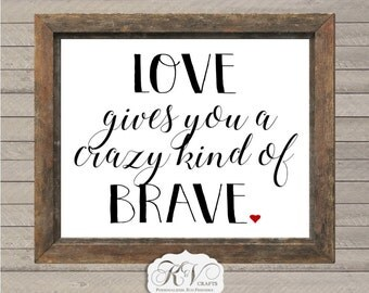 LOVE gives you a crazy kind of BRAVE - Inspirational Love Quote - Wall Art Decor - Gift - DIGITAL Download Printable File
