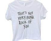 That's Not Very Punk Rock of You Crop Top