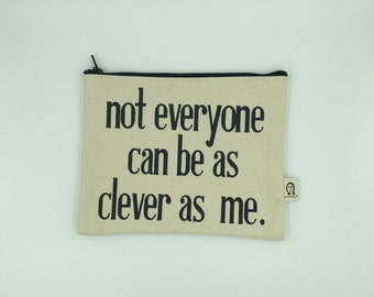 not everyone can be as clever as me pouch