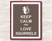 Keep Calm and Love Squirrels - Instant Download, Personalized Gift, Inspirational Quote, Keep Calm Poster, Animal Art Print, Kitchen Decor