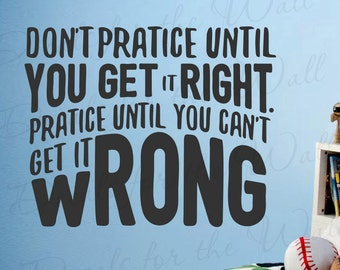 Dont Practice Until You Get It Right Practice Until You Cant Get It Wrong - Achievement Success Goals Determination - Wall Decal Quote V T82