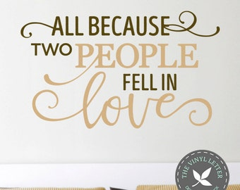 All Because Two People Fell In Love | Vinyl Wall Home Decor Decal Sticker | Wedding