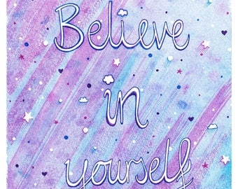 "SALE! Limited Edition ""Believe In Yourself"" A5 Inspirational Quote Print, Signed and Numbered Giclee Print"