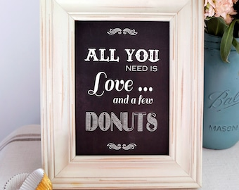 8x10 or 5x7 Instant Download - All You Need is Love and a few Donuts - Printable Vintage Chic Chalkboard File