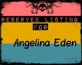 RESERVED LISTING: for Angelina Eden