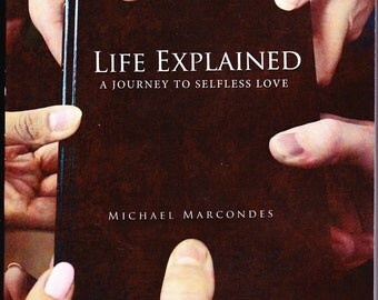 Life Explained, a Journey to Sefless Love