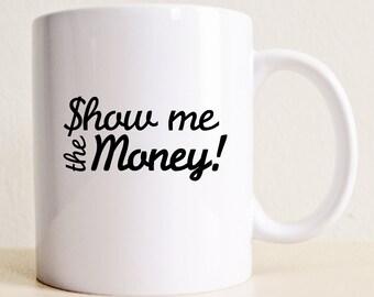 Show Me The Money Mug | Jerry McGuire Movie Quote Mug | Movie Lover Mug