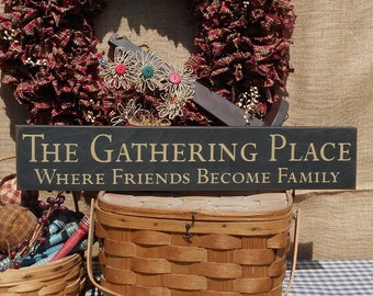 The Gathering Place  Where Friends Become Family  primitive rustic farmhouse painted wood sign