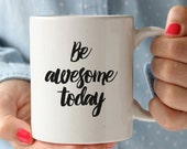 Coffee Mug, Ceramic mug, quote mug, Be Awesome Today, Hand Lettered Calligraphy, unique coffee mug gift coffee, (M0002)