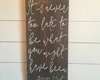 it is never too late to be what you might have been 1'x2' - george eliot wood sign inspirational sign