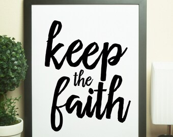 Printable Art - Keep The Faith - 8X10 - Instant Download - Wall Art - Desk Art - Home Decor - Typography Print - Minimalist Print - Quote