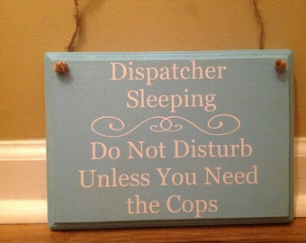 Dispatcher Sleeping Do not disturb unless you need the Cops/Please do not knock Do Not Ring Bell sign primitive wood hand painted funny sign