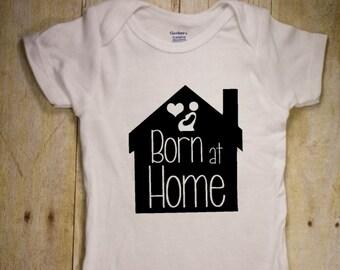 Born at Home Onesie, - Home birth shirt,  - bodysuit - creeper