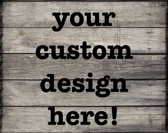 Your Custom Designed Personalized Wood Sign~ Endless Possibilities~ Gift Idea