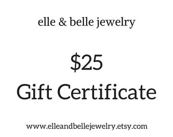 25 US Dollar Gift Certificate Redeemable at elle & belle jewelry, Mothers Day Gift, Womens Gift for Her, Gift for Mom, Supporting SickKids
