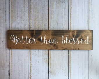 Better Than Blessed - Hand Painted Sign
