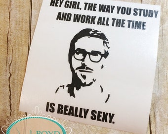 Hey Girl, the Way You Study and Work All the Time is Really Sexy Decal - Ships Free with another Item - Perfect for your laptop or tumblr