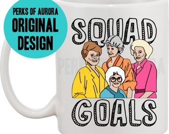 Squad Goals, Golden Girls inspired funny coffee mug