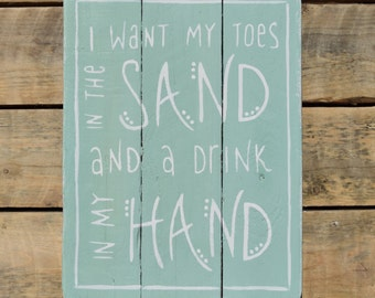 "reclaimed wood wall art - ""i want my toes in the sand and a drink in my hand"""