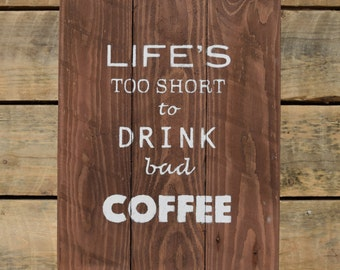 "reclaimed wood wall art - ""Life's too short to drink bad coffee"""