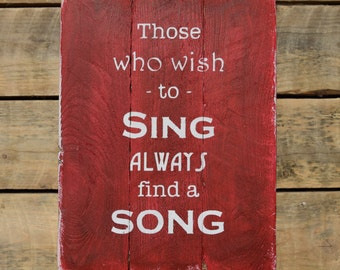 "reclaimed wood wall art - ""those who wish to sing always find a song"""