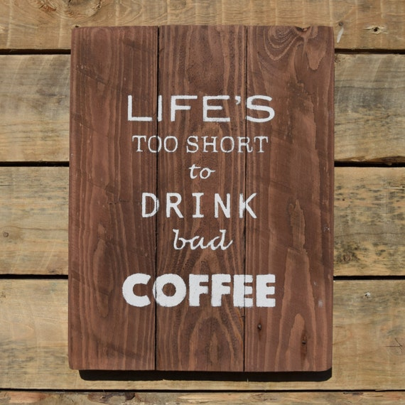 """reclaimed wood wall art - """"Life's too short to drink bad coffee"""""""