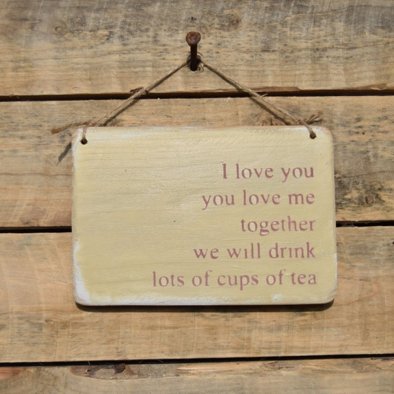 i love you you love me together we will drink lots of cups of tea - hand made & hand painted - reclaimed wood