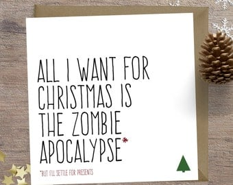 Funny Christmas card, zombie greeting card, alternative christmas card, All I want for Christmas is the Zombie Apocalypse