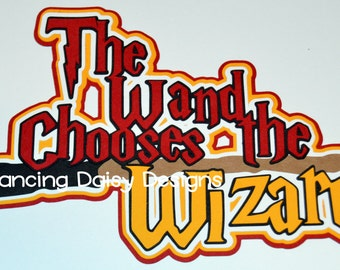 Harry Potter Scrapbooking, Universal Studios Scrapbooking, The Wizarding World of Harry Potter, The Wand Chooses the Wizard die cut