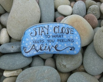 Painted Rock - Stay Close to What Keeps you feeling Alive