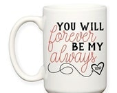 SALE: You Will Forever Be My Always, Valentine's Day Gift, Anniversary Wedding Gift, XOXO Love Heart Typography 15 oz Coffee Mug Coffee Cup