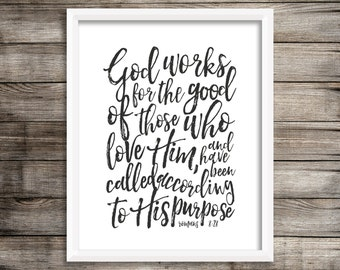 God works for the good of those who love Him, and have been called according to His purpose. - Romans 8:28 (Digital Print File)