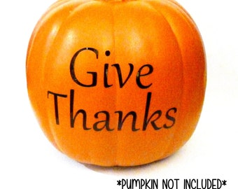 Give Thanks Decoration, Thanksgiving Decoration, Pumpkin Decal, Fall Harvest Decor, Give Thanks Pumpkin, Halloween Vinyl Decal, Wall Vinyl