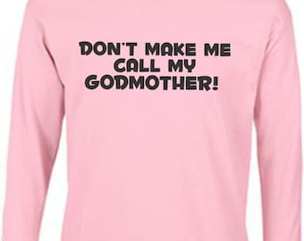 Don't make me call my Godmother godchild girls or boys  toddler youth kids tshirt long sleeve size color choice