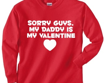 Sorry guys, my daddy is my valentine Valentine's day!  or anytime  toddler youth kids long sleeved shirt color and size choice