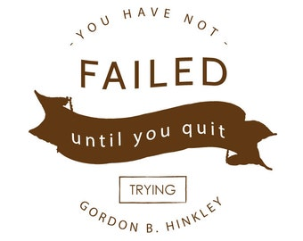 "SALE - Instant Download ""You haven't failed until you quit trying"" (emblem artwork - brown)"