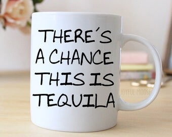 Tequila Gifts - There's a chance this is Tequila Coffee Mug