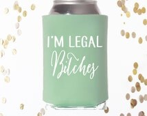 I'm Legal Bitches Can cooler, Drinking Can Cooler, Beverage Insulator, Custom Can Cool0er, Beach Can Cooler, 21st birthday party