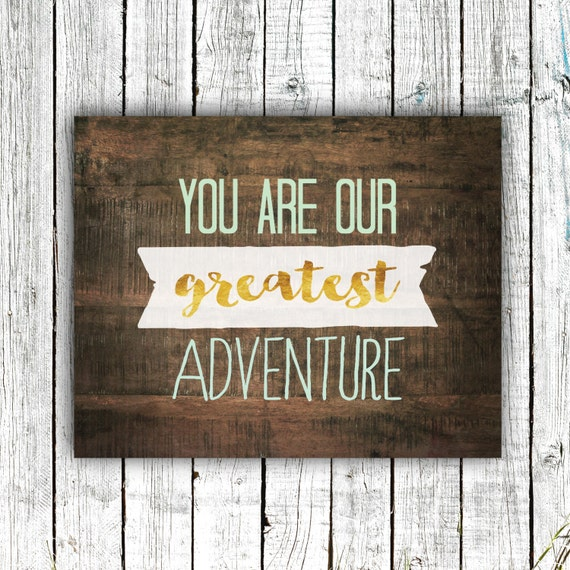 Nursery Printable, You are our greatest adventure, wall art, wood, rustic, gold mint, 8x10 #393