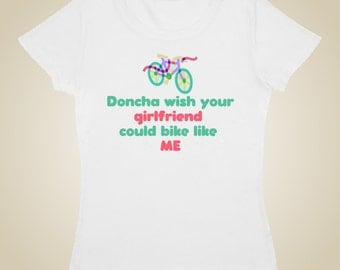 Women's bicycle t-shirt - Doncha wish your girlfriend/wife could bike like me?
