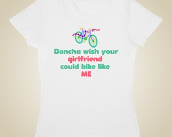 Women's bicycle t-shirt - Doncha wish your girlfriend could bike like me?