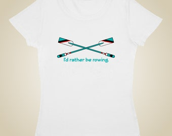 Woman's rowing shirt - I'd rather be rowing