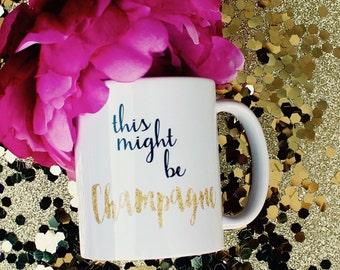 This Might be Champagne Mug | Wine Mug | Custom Coffee Mug | Champagne | Funny Mugs | Coffee Gift | Champagne Coffee Mug | Coffee Cup