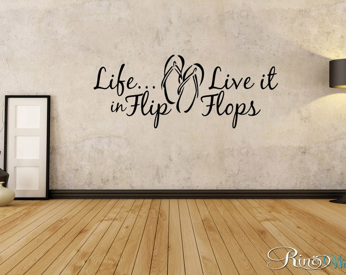 Life live it in FLIP FLOPS - Wall DECAL Vinyl sticker home decor wall art Beach Life