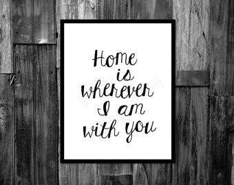 Home is wherever Im with you,  Printable Sign, Instant Download, black and white decor