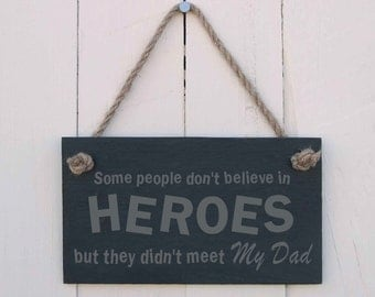 Slate Hanging Sign 'some people don't believe in heroes but they didn't meet my dad' (SR388)