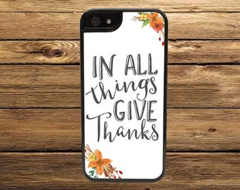Cell Phone Case - In All Things Give Thanks Cell Phone Case - iPhone Cell Phone Cases - Samsung Galaxy Case - iPod Case