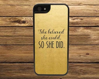 Cell Phone Case - She Believed She Could, So She Did Cell Phone Case - iPhone Cell Phone Cases - Samsung Galaxy Case - iPod Case