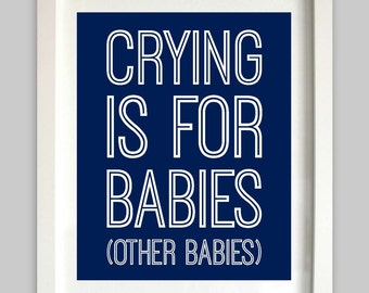 Crying is for Babies (Other Babies) // Nursery Humor // Funny Baby Print // Funny Nursery Art // Nursery Decor // Choose Your Colors