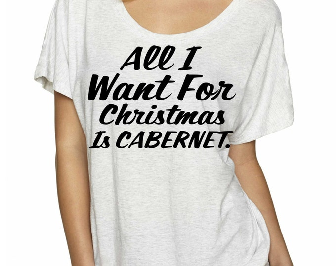Funny oversized Christmas T Shirt. Christmas Shirt- All I want For Christmas Is Cabernet. Wine Gift. Cabernet Wine Lover Gift.